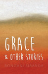 Grace and Other Stories by Bongani Sibanda