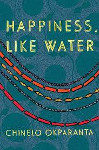 Happiness, Like Water: Stories by Chinelo Okparanta