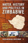Water, History and Politics in Zimbabwe: Bulawayo's struggles with the environment, 1894-2008 by Muchaparara Musemwa