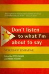 Don't Listen to What I'm About To Say:Voice of Zimbabwe   Edited by Peter Orner & Annie Holmes