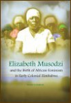 Elizabeth Musodzi and the Birth of African Feminism in Early Colonial Zimbabwe by Tsuneo Yoshikuni
