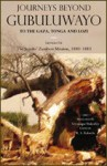 Journeys Beyond Gubuluwayo to the Gaza, Tonga and Lozi Letters of the Jesuits' Zambesi Mission 1880–1883 - Edited by R.S Roberts
