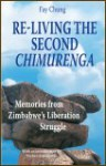 Re-Living the Second Chimurenga- Memories from Zimbabwe's Liberation Struggle by Fay King Chung