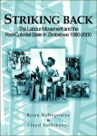 Striking Back: The Labour Movement and the Post- Colonial State in Zimbabwe 1980-2000   Edited by Brian Raftopoulos & Lloyd Sachikonye